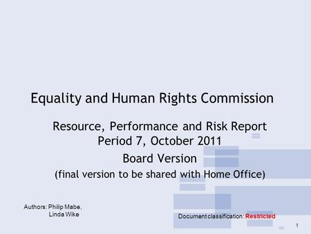 Equality and Human Rights Commission Resource, Performance and Risk Report Period 7, October 2011 Board Version (final version to be shared with Home Office)
