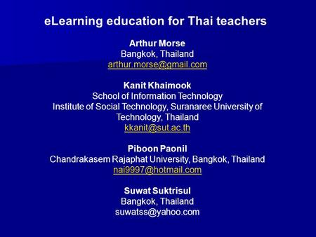 ELearning education for Thai teachers Arthur Morse Bangkok, Thailand Kanit Khaimook School of Information Technology Institute of.