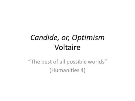 Candide, or, Optimism Voltaire The best of all possible worlds (Humanities 4)
