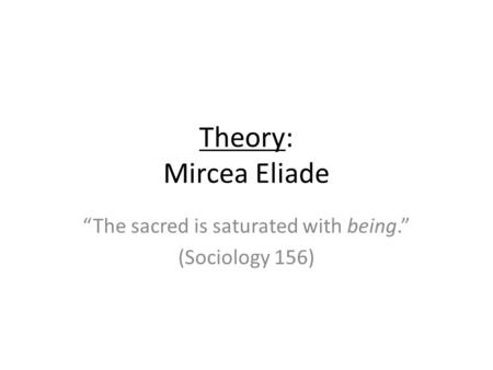 """The sacred is saturated with being."" (Sociology 156)"