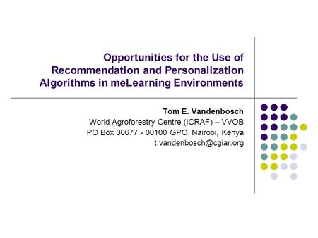 Opportunities for the Use of Recommendation and Personalization Algorithms in meLearning Environments Tom E. Vandenbosch World Agroforestry Centre (ICRAF)