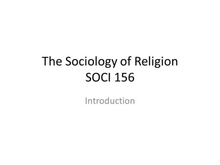 The Sociology of Religion SOCI 156 Introduction. Office hours: MW, 2:00-3:00, SSB 467 Course Website: adamgomez.wordpress.com/teaching/soci156.