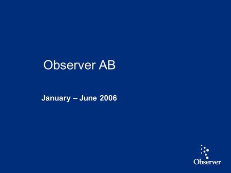 1 January – June 2006 Observer AB. 2 Highlights Q2 2006 Revenue up 11 % and EBIT* up 41 % Strong growth in value added, analyzed information Growth in.