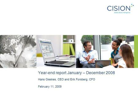 Year-end report January – December 2008 Hans Gieskes, CEO and Erik Forsberg, CFO February 11, 2009.