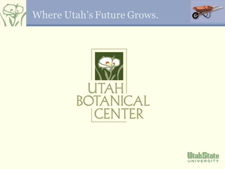 Where Utahs Future Grows.. Location The Utah Botanical Center is located 20 miles north of Salt Lake City in Kaysville Moved from Farmington location.