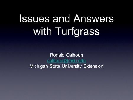 Issues and Answers with Turfgrass Ronald Calhoun  Michigan State University Extension.