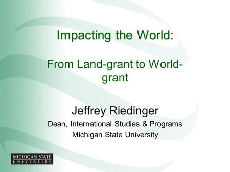 Impacting the World: From Land-grant to World-grant Jeffrey Riedinger