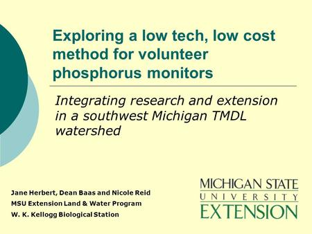 Exploring a low tech, low cost method for volunteer phosphorus monitors Integrating research and extension in a southwest Michigan TMDL watershed Jane.