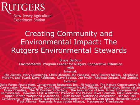 Creating Community and Environmental Impact: The Rutgers Environmental Stewards Bruce Barbour Environmental Program Leader for Rutgers Cooperative Extension.