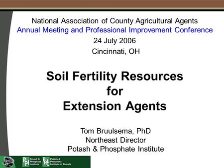 Soil Fertility Resources for Extension Agents National Association of County Agricultural Agents Annual Meeting and Professional Improvement Conference.