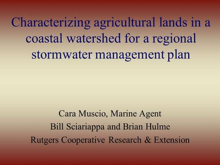 Characterizing agricultural lands in a coastal watershed for a regional stormwater management plan Cara Muscio, Marine Agent Bill Sciariappa and Brian.