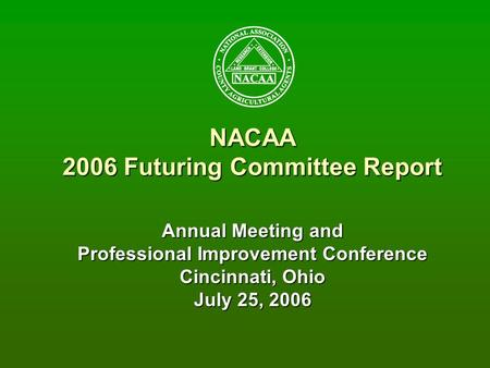 NACAA 2006 Futuring Committee Report Annual Meeting and Professional Improvement Conference Cincinnati, Ohio July 25, 2006.