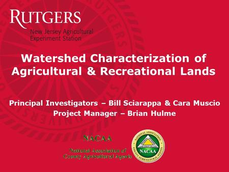 Watershed Characterization of Agricultural & Recreational Lands Principal Investigators – Bill Sciarappa & Cara Muscio Project Manager – Brian Hulme.