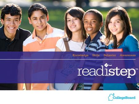 1. 2 Agenda What is ReadiStep? The College Readiness Pathway ReadiStep Assessment Basics Before Test Day: How to Prepare for the Administration On Test.