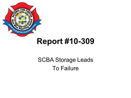 Report #10-309 SCBA Storage Leads To Failure. #10-309 The SCBA is ready for normal use. Notice the position of the gauge and buddy breather hose. The.