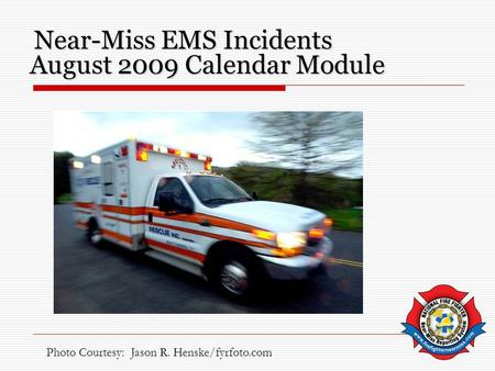 August 2009 Calendar Module Near-Miss EMS Incidents Photo Courtesy: Jason R. Henske/fyrfoto.com.