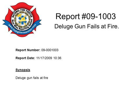 Report #09-1003 Deluge Gun Fails at Fire. Report Number: 09-0001003 Report Date: 11/17/2009 10:36 Synopsis Deluge gun fails at fire.
