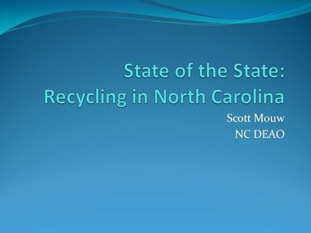 Scott Mouw NC DEAO. Signs of Progress Recycling has helped reduce disposed tonnage in North Carolina by 2.4 million tons since 2007, a decline of 20 percent.