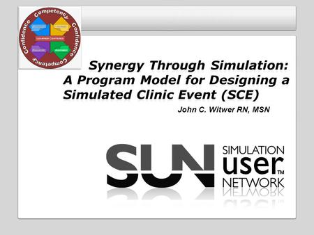 John C. Witwer RN, MSN. State 4 Model Components – Describe elements of SCE construction Understand Unique Applications – Interpret component application.