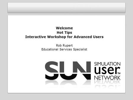 Welcome Hot Tips Interactive Workshop for Advanced Users Rob Rupert Educational Services Specialist.