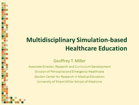 Multidisciplinary Simulation-based Healthcare Education Geoffrey T. Miller Associate Director, Research and Curriculum Development Division of Pehospital.
