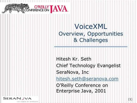 (1) VoiceXML Overview, Opportunities & Challenges Hitesh Kr. Seth Chief Technology Evangelist SeraNova, Inc OReilly Conference.