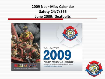 2009 Near-Miss Calendar Safety 24/7/365 June 2009: Seatbelts.