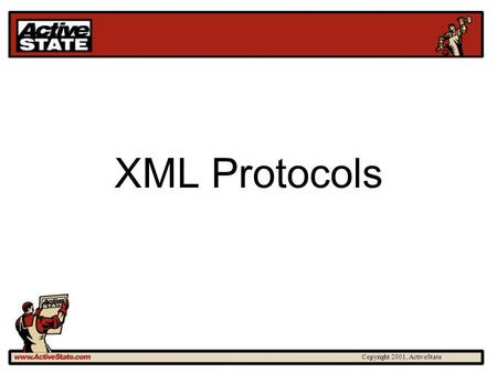 Copyright 2001, ActiveState XML Protocols. Copyright 2001, ActiveState Protocol Definition A set of formal rules describing how to transmit data, especially.