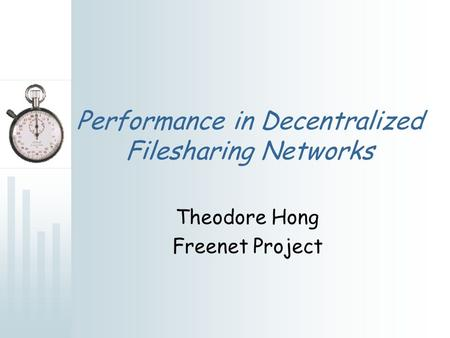 Performance in Decentralized Filesharing Networks Theodore Hong Freenet Project.