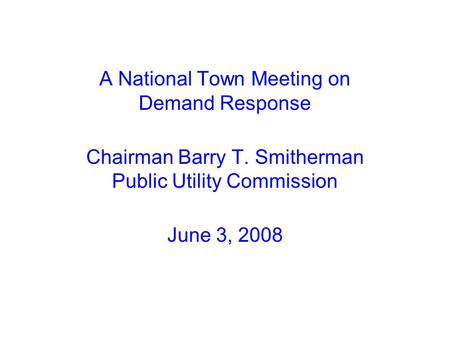 A National Town Meeting on Demand Response Chairman Barry T. Smitherman Public Utility Commission June 3, 2008.