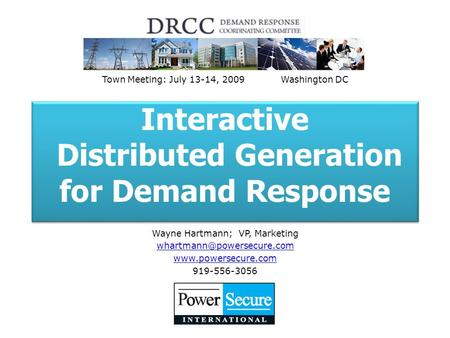 Interactive Distributed Generation for Demand Response Wayne Hartmann; VP, Marketing  919-556-3056 Town Meeting: