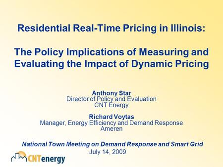 Residential Real-Time Pricing in Illinois: The Policy Implications of Measuring and Evaluating the Impact of Dynamic Pricing Anthony Star Director of Policy.