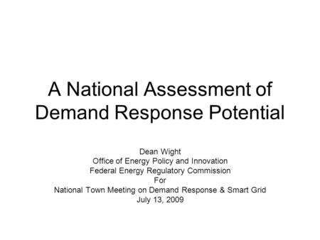 A National Assessment of Demand Response Potential Dean Wight Office of Energy Policy and Innovation Federal Energy Regulatory Commission For National.