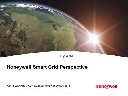 Honeywell Smart Grid Perspective Kevin Lauckner, July 2009.