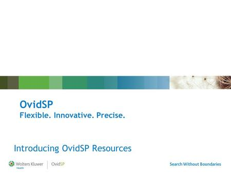 OvidSP Flexible. Innovative. Precise. Introducing OvidSP Resources.
