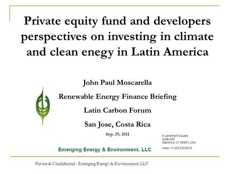 Private & Confidential - Emerging Energy & Environment, LLC 1 Private equity fund and developers perspectives on investing in climate and clean enegy in.