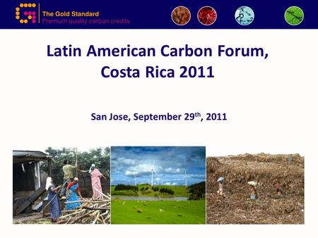 Latin American Carbon Forum, Costa Rica 2011 San Jose, September 29 th, 2011.