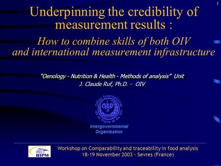 Underpinning the credibility of measurement results : How to combine skills of both OIV and international measurement infrastructure Oenology - Nutrition.