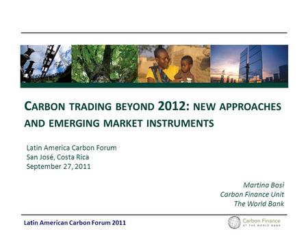 Latin American Carbon Forum 2011 C ARBON TRADING BEYOND 2012: NEW APPROACHES AND EMERGING MARKET INSTRUMENTS Latin America Carbon Forum San José, Costa.
