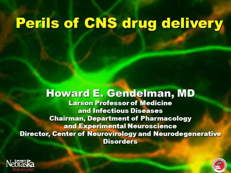 Howard E. Gendelman, MD Larson Professor of Medicine and Infectious Diseases Chairman, Department of Pharmacology and Experimental Neuroscience Director,