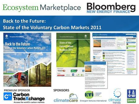 Back to the Future: State of the Voluntary Carbon Markets 2011 PREMIUM SPONSOR SPONSORS.