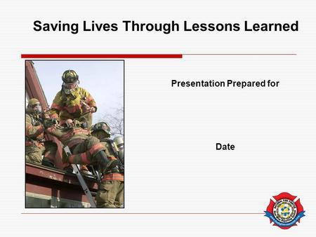 Presentation Prepared for Date Saving Lives Through Lessons Learned.