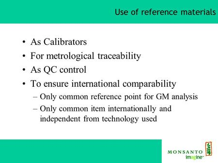 Use of reference materials As Calibrators For metrological traceability As QC control To ensure international comparability –Only common reference point.