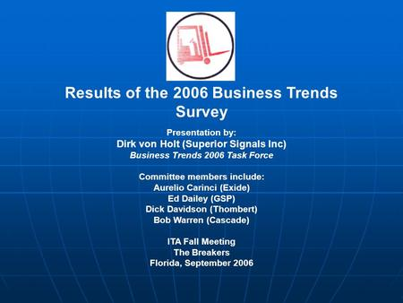 Results of the 2006 Business Trends Survey Presentation by: Dirk von Holt (Superior Signals Inc) Business Trends 2006 Task Force Committee members include: