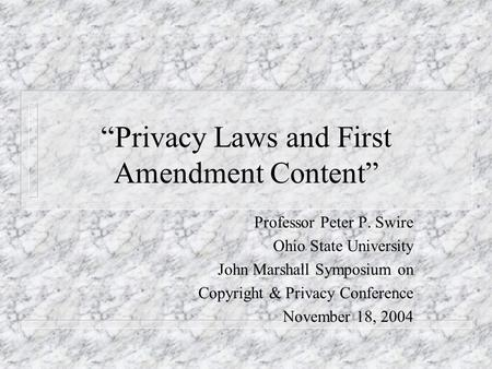 Privacy Laws and First Amendment Content Professor Peter P. Swire Ohio State University John Marshall Symposium on Copyright & Privacy Conference November.