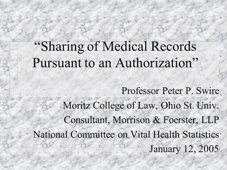 Sharing of Medical Records Pursuant to an Authorization Professor Peter P. Swire Moritz College of Law, Ohio St. Univ. Consultant, Morrison & Foerster,