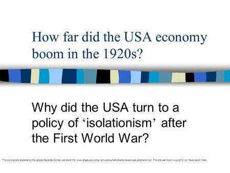 How far did the USA economy boom in the 1920s? Why did the USA turn to a policy of isolationism after the First World War? This ppt originally appeared.
