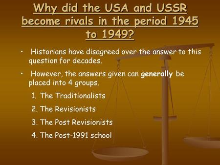 Why did the USA and USSR become rivals in the period 1945 to 1949? Historians have disagreed over the answer to this question for decades. However, the.