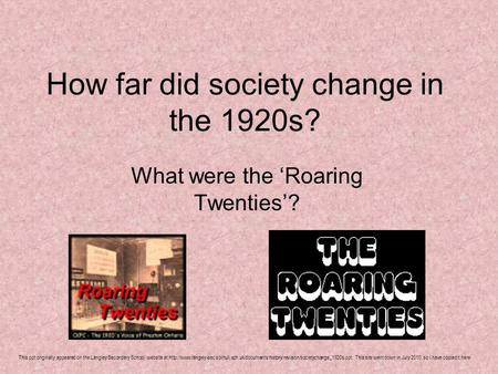 How far did society change in the 1920s? What were the Roaring Twenties? This ppt originally appeared on the Langley Secondary School website at