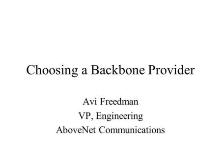 Choosing a Backbone Provider Avi Freedman VP, Engineering AboveNet Communications.